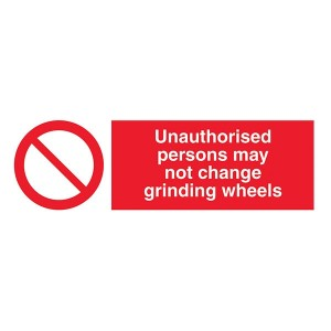 Unauthorised Persons May Not Change Grinding Wheels - Landscape