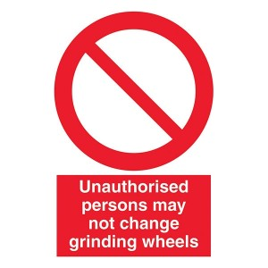 Unauthorised Persons May Not Change Grinding Wheels - Portrait